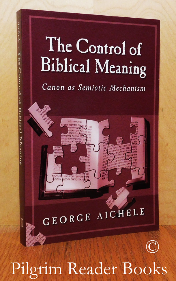 Image for The Control of Biblical Meaning: Canon As Semiotic Mechanism.