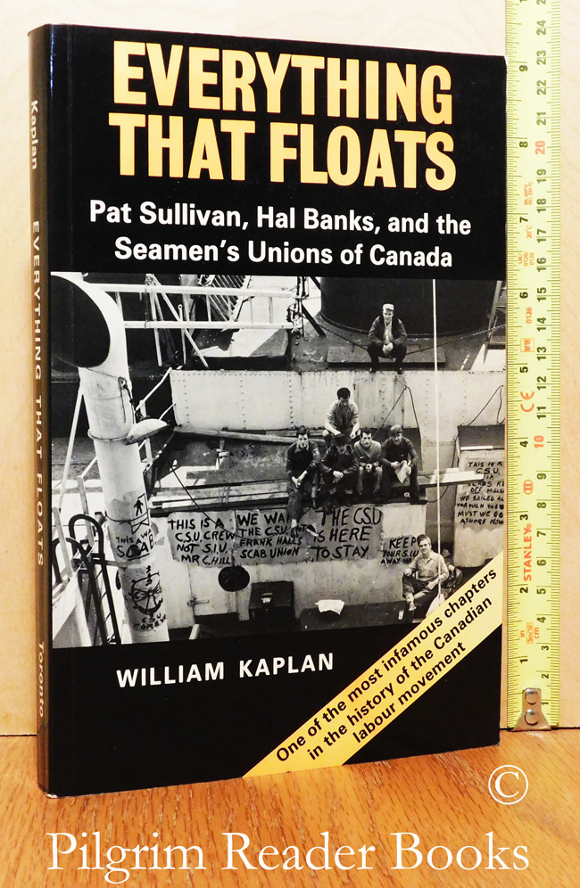 Image for Everything That Floats, Pat Sullivan, Hal Banks, and the Seamen's Unions of Canada.
