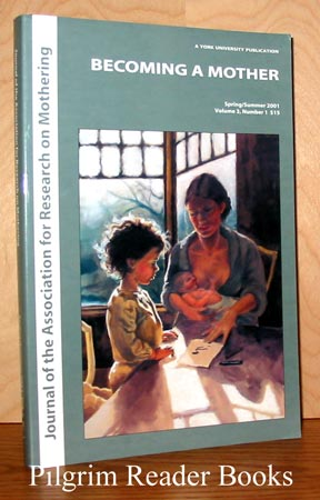 Image for Becoming a Mother, (Journal of the Association for Research on Mothering) Spring - Summer 2001. Volume 3, Number 1.
