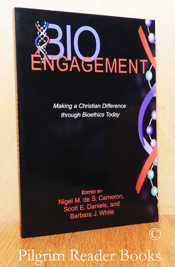 Image for Bio Engagement: Making a Christian Difference through Bioethics Today.