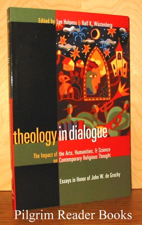 Image for Theology in Dialogue: The Impact of the Arts, Humanities, and Science on Contemporary Religious Thought. (Essays in Honor of John W. De Gruchy).