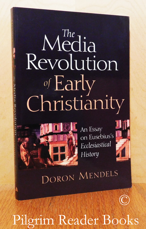 Image for The Media Revolution of Early Christianity: An Essay on Eusebius's Ecclesiastical History.