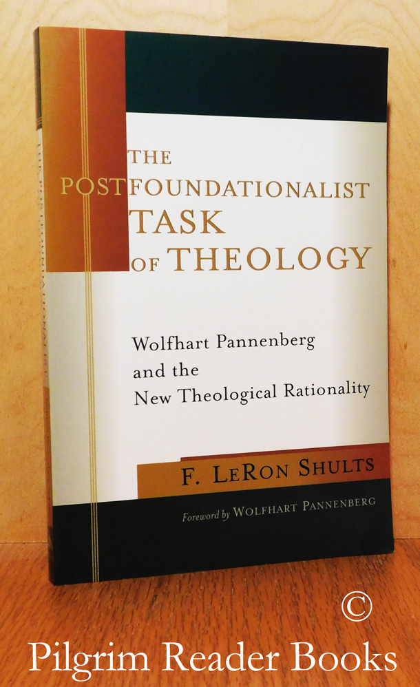 Image for The Postfoundationalist Task of Theology: Wolfhart Pannenberg and the New Theological Rationality.