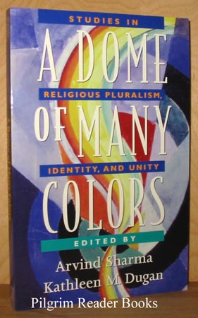 Image for A Dome of Many Colors: Studies in Religious Pluralism, Identity, and Unity.