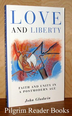Image for Love and Liberty: Faith and Unity in a Postmodern Age.