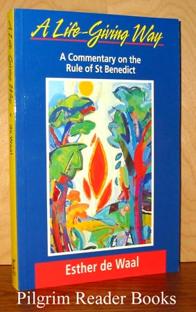 Image for A Life-Giving Way: A Commentary of the Rule of St. Benedict.