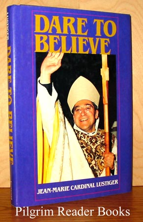 Image for Dare to Believe: Addresses, Sermons, Interviews 1981-1984.