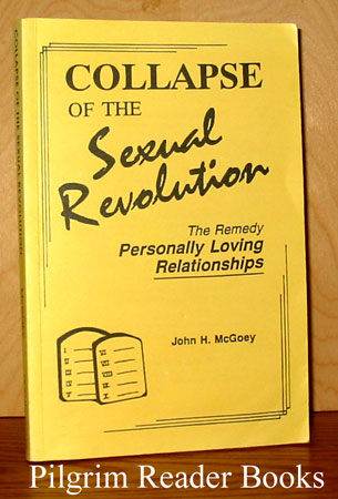 Image for Collapse of the Sexual Revolution: The Remedy, Personally Loving Relationships.