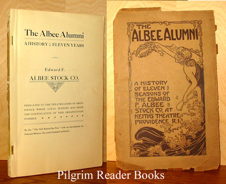 Image for The Albee Alumni: A History of the Eleven Years of the Edward F. Albee Stock Co.