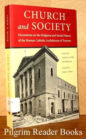 Image for Church and Society: Documents on the Religious and Social History of the Roman Catholic Archdiocese of Toronto.