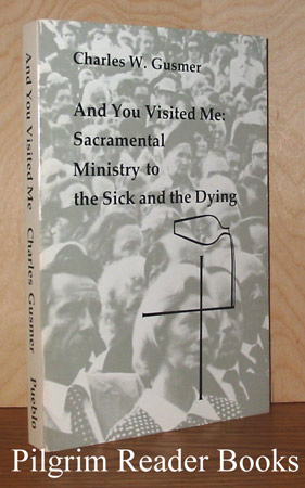 Image for And You Visited Me: Sacramental Ministry to the Sick and the Dying. (Studies in the Reformed Rites of the Catholic Church, Volume VI).