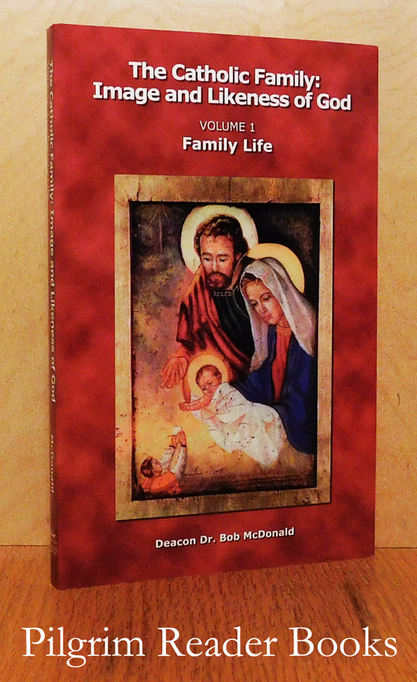 Image for The Catholic Family: Image and Likeness of God, Volume 1 - Family Life.