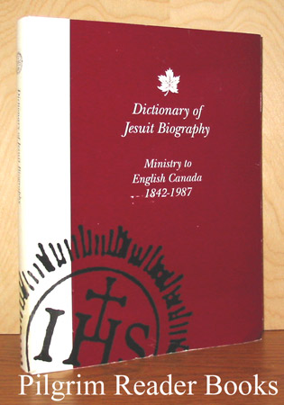 Image for Dictionary of Jesuit Biography: Ministry to English Canada, 1842-1987