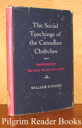 Image for The Social Teachings of the Canadian Churches; Protestant, the Early Period, before 1850.