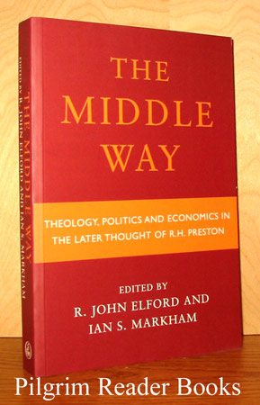 Image for The Middle Way; Theology: Politics and Economics in the Later Thought of R. H. Preston.