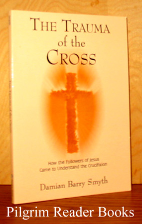 Image for The Trauma of the Cross: How the Followers of Jesus Came to Understand the Crucifixion.