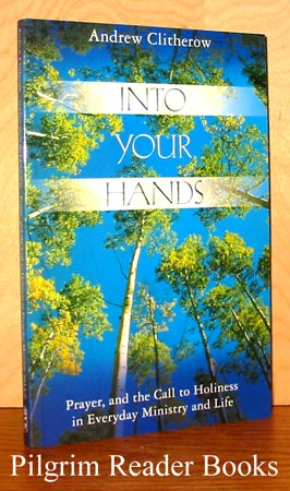 Image for Into Your Hands: Prayer and the Call to Holiness in Everyday Ministry and Life.