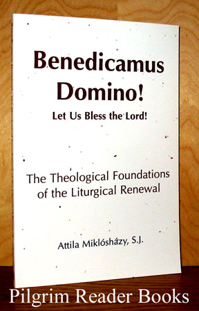 Image for Benedicamus Domino! Let Us Bless the Lord! The Theological Foundations of the Liturgical Renewal.