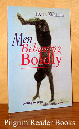 Image for Men Behaving Boldly: Getting to Grips with Spirituality.