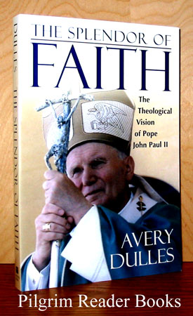 Image for The Splendor of Faith: The Theological Vision of Pope John Paul II.