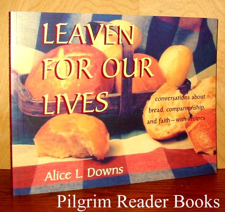 Image for Leaven for Our Lives: Conversations about Bread, Companionship, and Faith, with Recipes.
