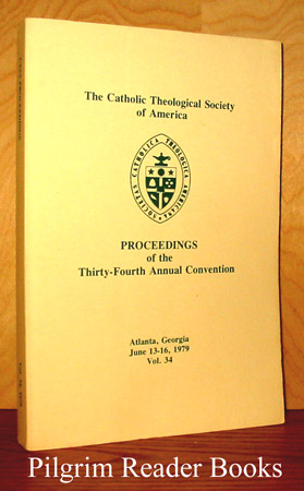 Image for The Catholic Theological Society of America: Proceedings of the Thirty Fourth Annual Convention, 1979, Volume 34.