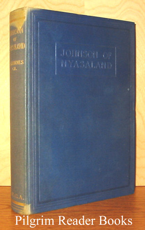 Image for Johnson of Nyasaland: A Study of the Life and Work of William Percival Johnson, D. D., Archdeacon of Nyasa, Missionary Pioneer, 1876-1928.