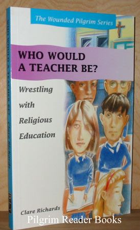 Image for Who Would a Teacher Be? Wrestling with Religious Education (Wounded Pilgrim Series).